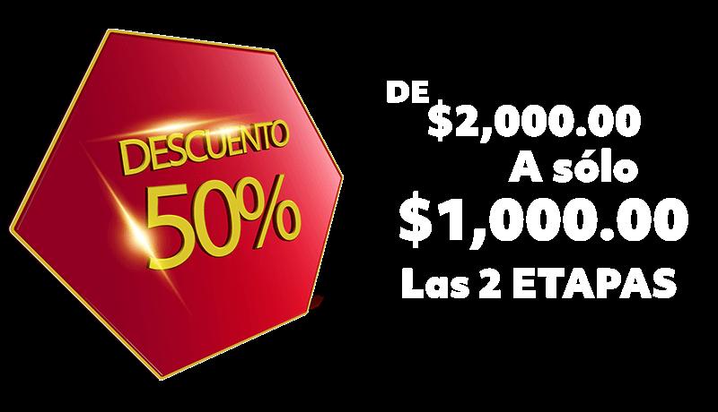 De $2,000.00 a sólo $1,000.00 las 2 etapas